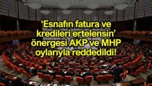 Esnafın kredi ve fatura ödemeleri ertelensin önergesine AKP – MHP'den ret
