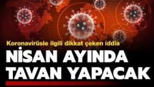 'Koronavirüs nisan ayında tavan yapacak'