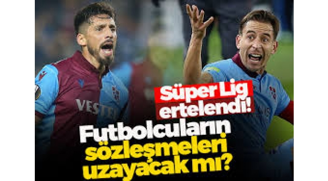 Süper Lig ertelendi, futbolcuların sözleşmeleri uzayacak mı?