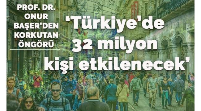 'Türkiye'de 32 milyon kişi koronavirüsten etkilenecek'