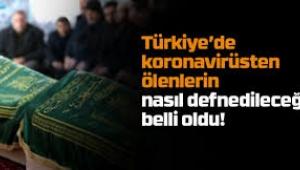 Türkiye'de koronavirüsten ölenler nasıl defnedilecek?