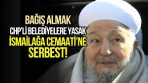 Bağış almak CHP'li belediyelere yasak, İsmailağa Cemaati'ne serbest!