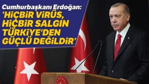Hiçbir virüs Türkiye'den daha güçlü değildir