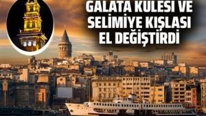 Galata Kulesi ve Selimiye Kışlası bundan böyle vakıfların