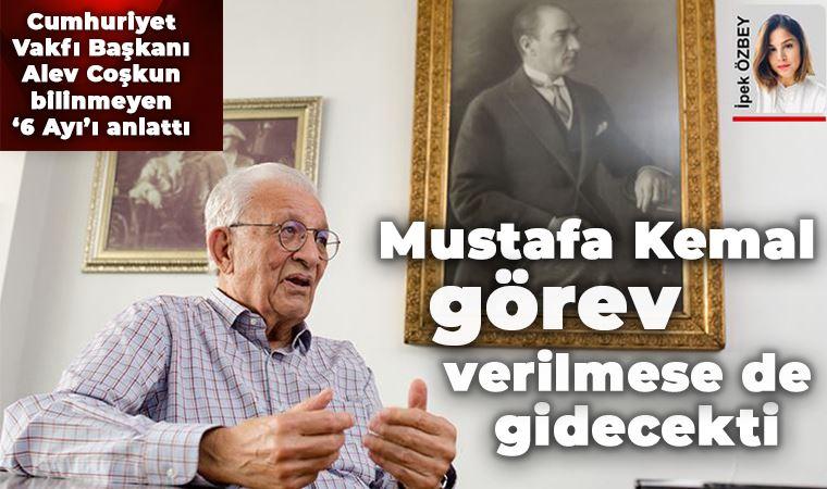 Mustafa Kemal görev verilmese de gidecekti