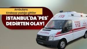 'Pes' Ambulans kiralayıp yazlığa gittiler