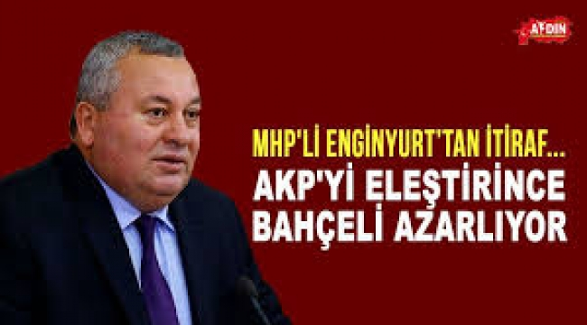 MHP'li Enginyurt'tan itiraf: AKP'yi eleştirince Bahçeli azarlıyor!