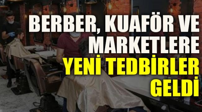 Berber, kuaför ve marketlerde yeni korona tedbirleri