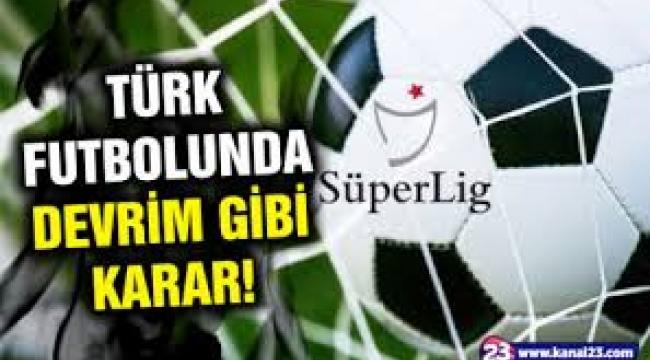 TFF'den tarihi karar! Süper Lig'de küme düşme kaldırıldı