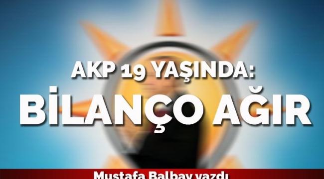 AKP 19 yaşında: Bilanço ağır...