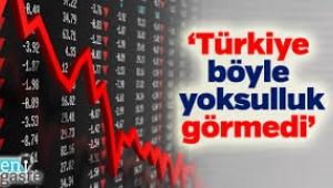 Türkiye toplumu daha önce hiç tecrübe etmediği bir yoksullaşma sürecine girdi