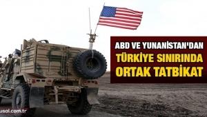 ABD ve Yunanistan Türkiye sınırında tatbikat yaptı