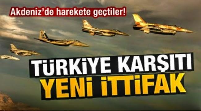 Dogu Akdeniz'de sıcak gelişme: Türkiye karşıtı 6 ülke birleşti!