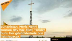 Yunanistan, Meriç Nehri sınırına dev haç dikti: Türkler bunu her gördüklerinde bizi hatırlayacak