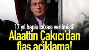 17 yıl hapis cezası alan Alaattin Çakıcı'dan flaş açıklama