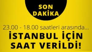 İstanbul Valiliği saat vererek kuvvetli yapış uyarısı yaptı