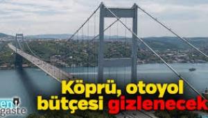 Köprü, otoyol bütçesi gizlenecek