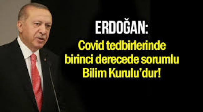 Erdoğan  Bu işin sorumlusu Bilim Kuruludur