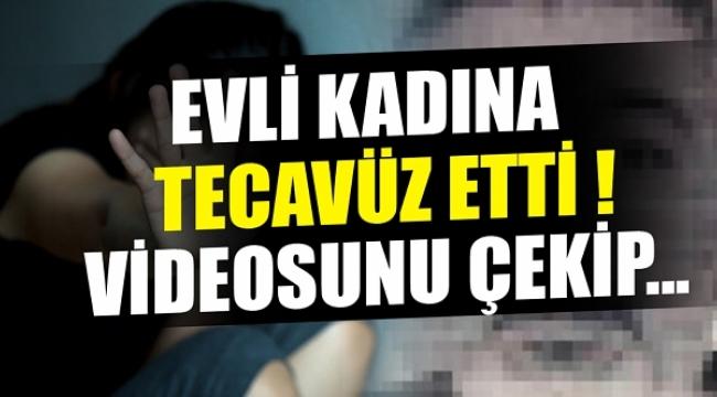 Evli kadına tecavüz etti, videosunu kocasına gönderdi!