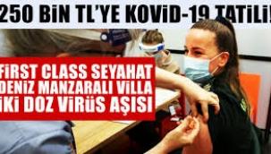 250 bin liraya covid aşısı tatili