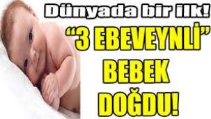 3 ebeveynli bebek dünyaya geldi