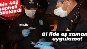 81 ilde eş zamanlı uygulama: 2 bin 402 şüpheli yakalandı