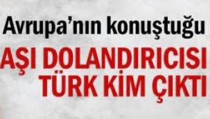 Aşı dolandırıcısı Türk kim çıktı