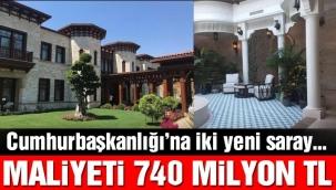 İki yeni saray 740 milyon TL