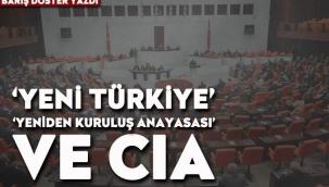 'Yeni Türkiye', 'yeniden kuruluş anayasası' ve CIA