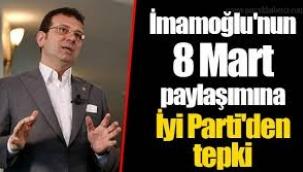 İYİ Parti'den İmamoğlu'nun 8 Mart paylaşımına tepki