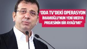 Oda TV'deki operasyon İmamoğlu'nun yeni medya projesinin bir ayağı mı?