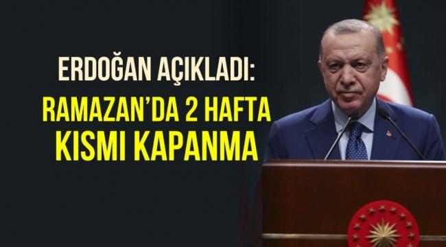 Cumhurbaşkanı Erdoğan açıkladı: Ramazan'da iki hafta kısmi kapanma