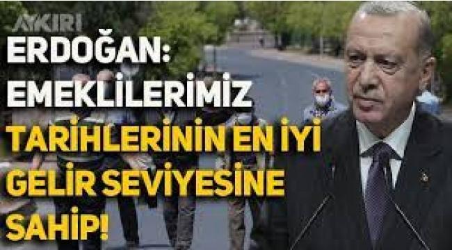 Erdoğan: Emeklilerimiz bugün tarihlerinin en iyi gelir seviyelerine sahiptir