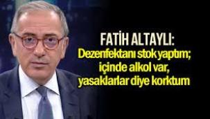 Fatih Altaylı: Dezenfektanı stok yaptım; içinde alkol var
