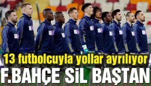 Fenerbahçe sil baştan… 13 futbolcu yolcu