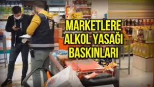 Marketlere alkol yasağı baskınları