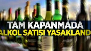Tam kapanma boyunca alkol satışı yasaklandı!