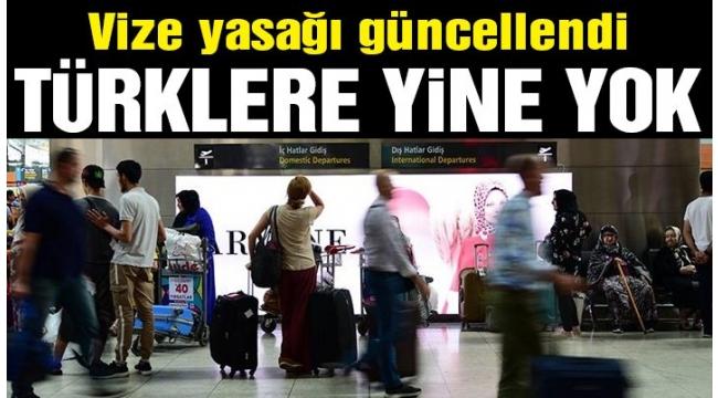 Vize yasağı güncellendi: Türklere yine yok