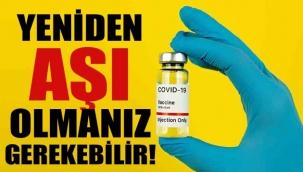 Yeniden aşı olmanız gerekebilir!