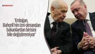 Erdoğan Bahçeli'den İzin Almadan Bakan Bile Değiştiremiyor