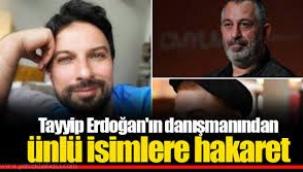 Erdoğan'ın danışmanından ünlü isimlere hakaret