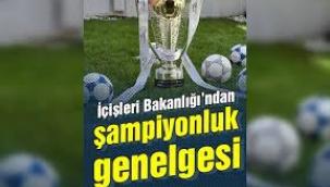 İçişleri Bakanlığı'ndan Süper Lig genelgesi