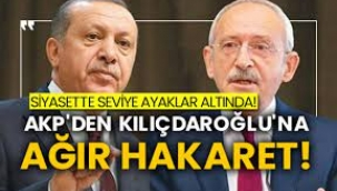 AKP'den Kılıçdaroğlu'na ağır hakaret