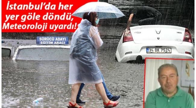İstanbul'da yoğun sağanak! Her yer göle döndü...sıradışı meteorolojik olay uyarısı
