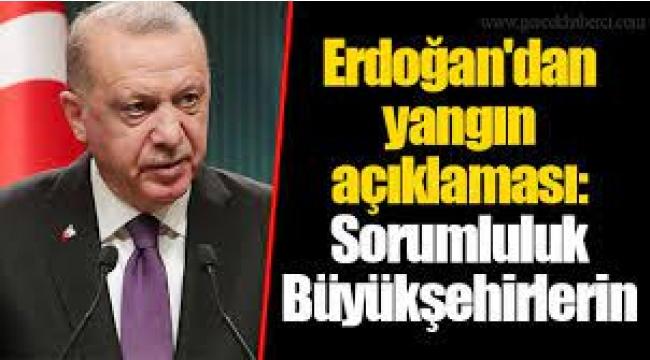Erdoğan: Sorumluluk Büyükşehir Belediyelerinde