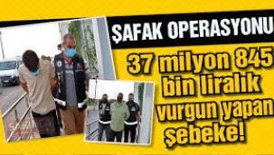 37 milyon 845 bin liralık vurgun yapan şebekeye operasyon