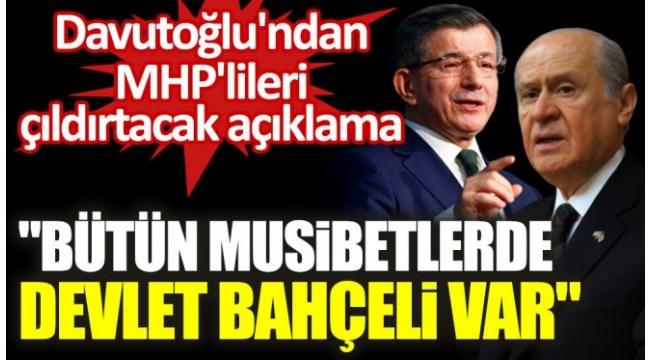 """Davutoğlu""""Bütün musibetlerde Devlet Bahçeli var"""""""