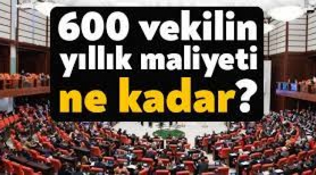 600 milletvekilinin devlete maliyeti belli oldu!