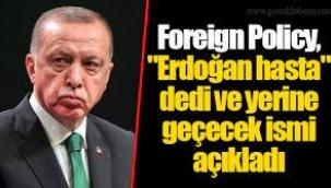 """Foreign Policy, """"Erdoğan hasta"""" dedi ve yerine geçecek ismi açıkladı"""