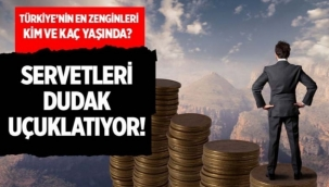 Türkiye'nin en zengin isimleri kim ve kaç yaşında? Servetleri dudak uçuklatıyor